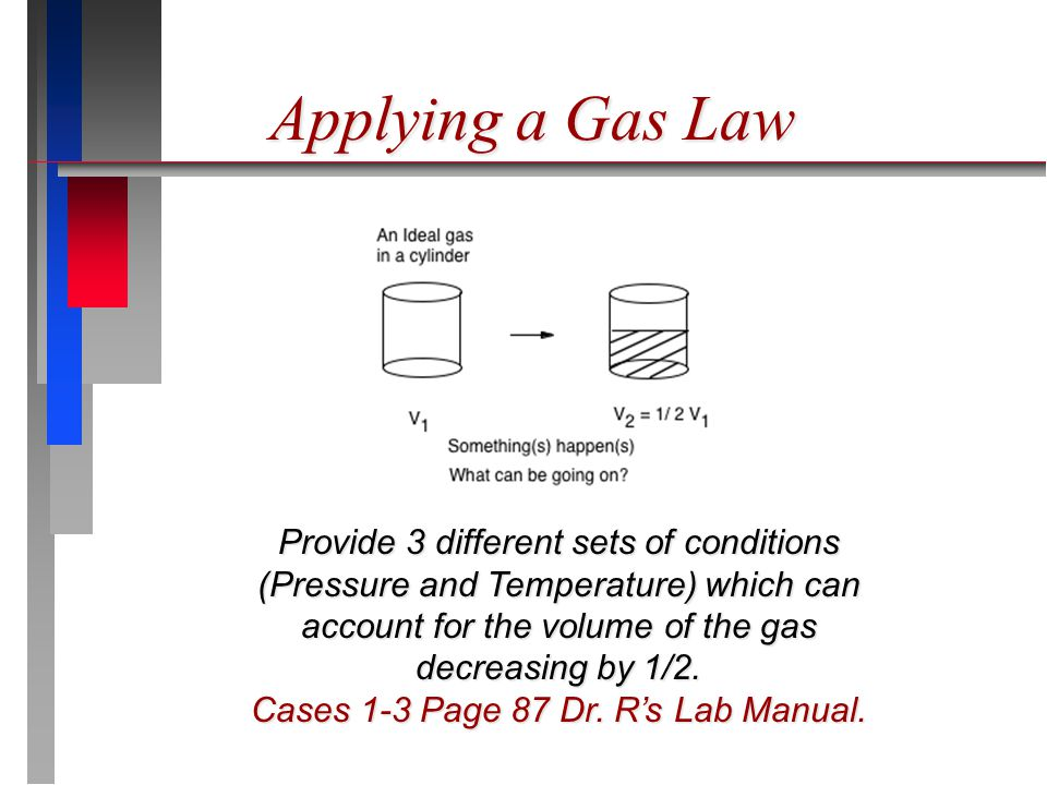 Provide 3 different sets of conditions (Pressure and Temperature) which can account for the volume of the gas decreasing by 1/2.