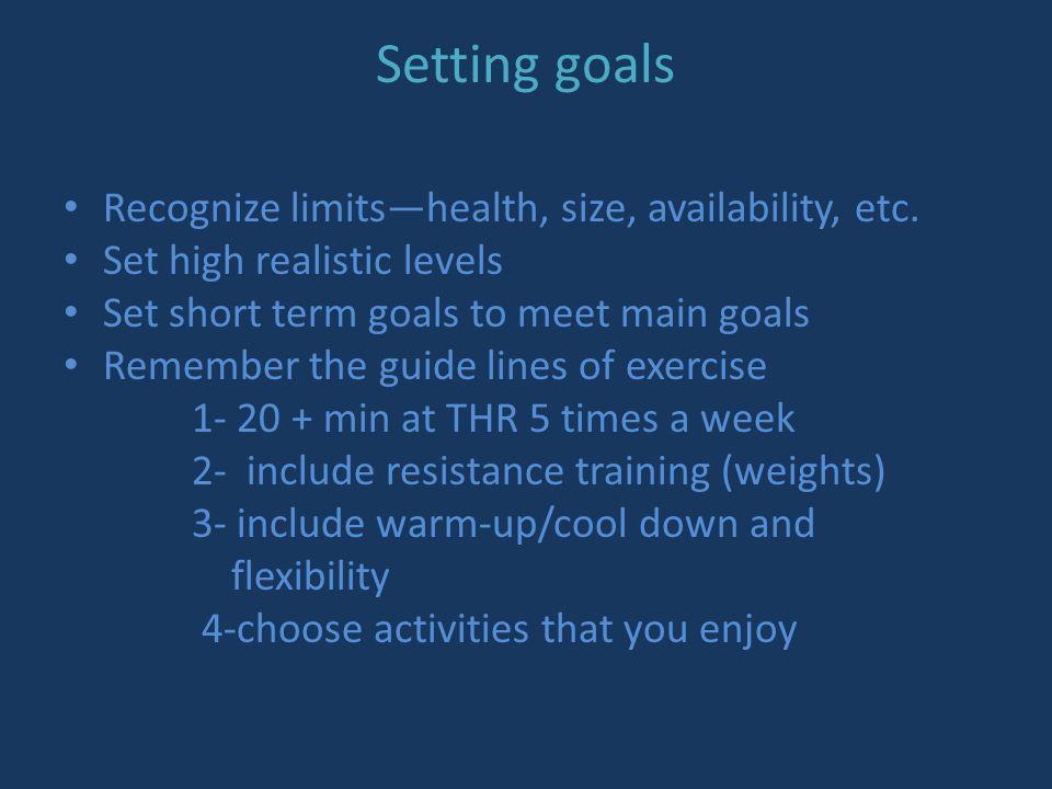 Setting goals Recognize limits—health, size, availability, etc.