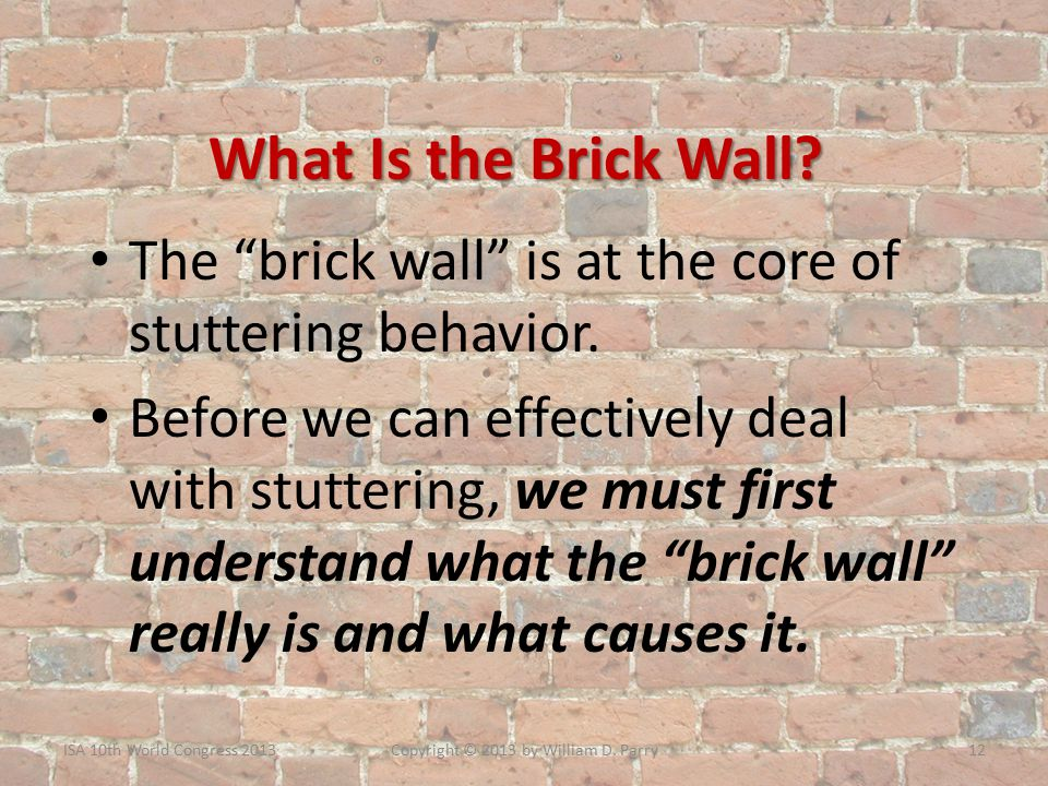 What Is the Brick Wall. The brick wall is at the core of stuttering behavior.