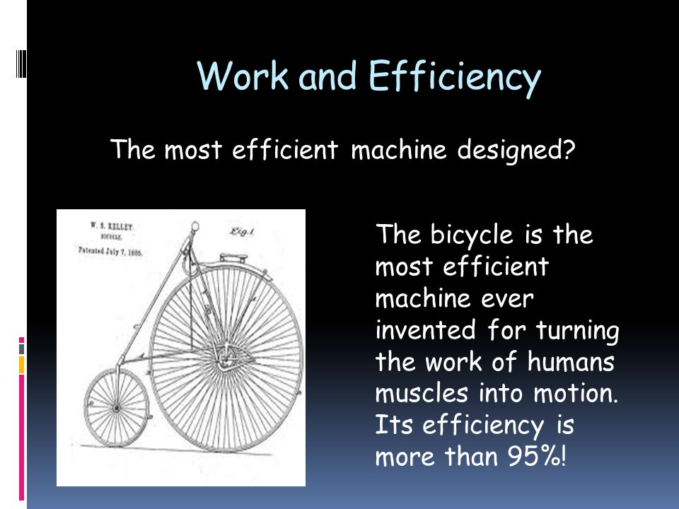 Work and Efficiency The most efficient machine designed.
