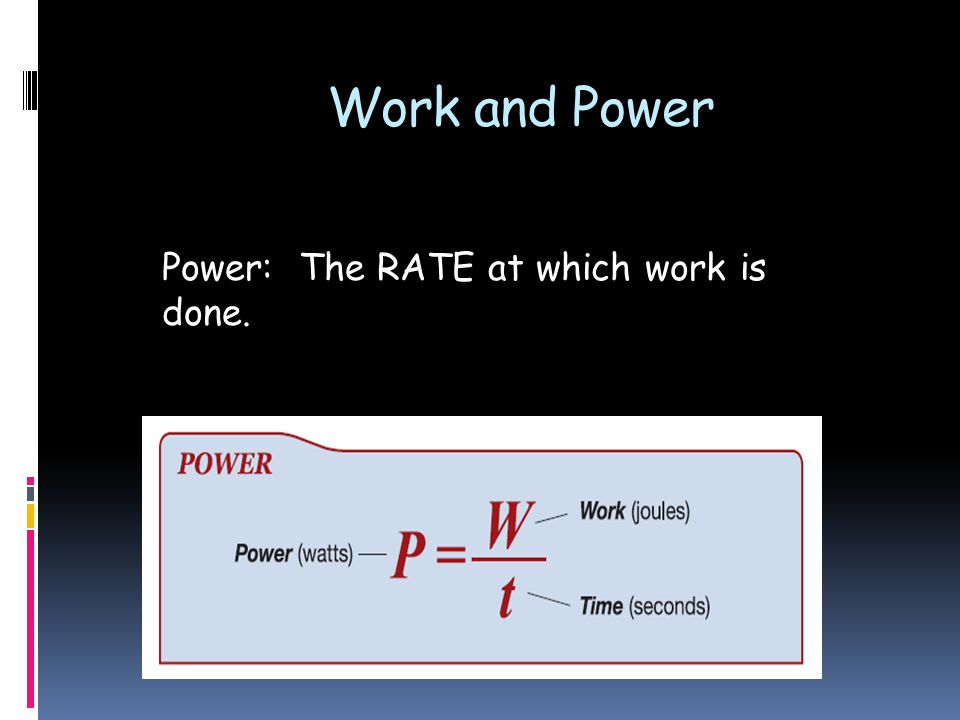 Work and Power Power: The RATE at which work is done.