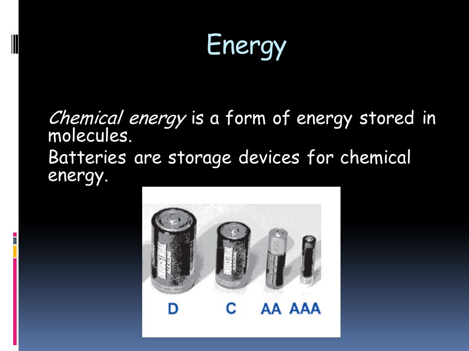 Energy Chemical energy is a form of energy stored in molecules.