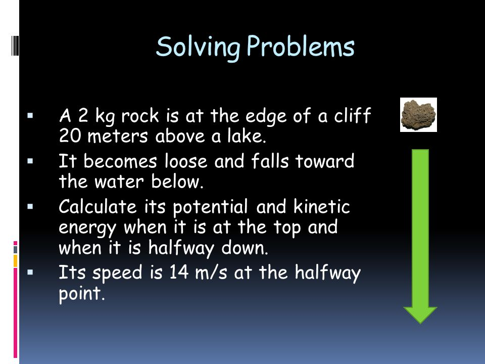 Solving Problems  A 2 kg rock is at the edge of a cliff 20 meters above a lake.
