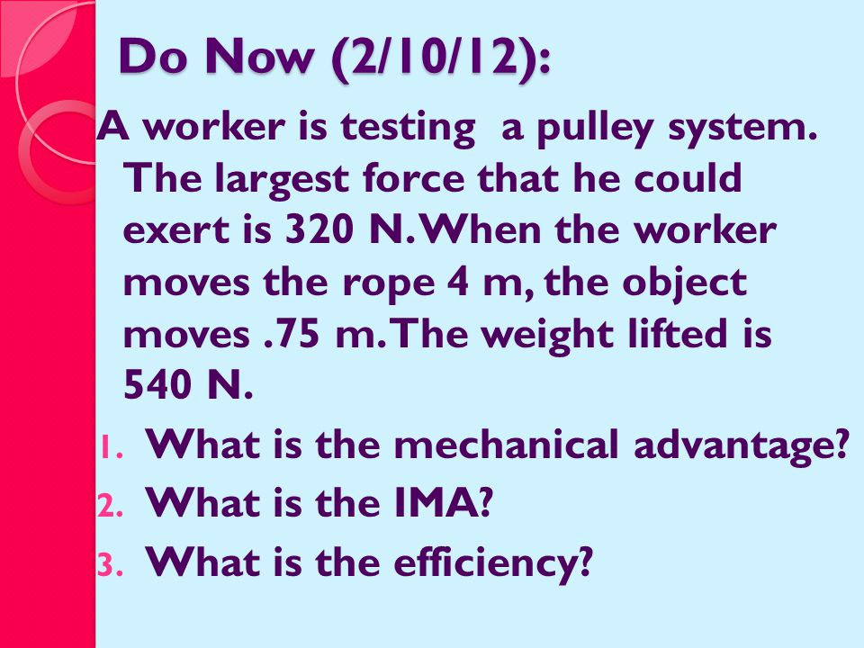 Do Now (2/10/12): A worker is testing a pulley system.