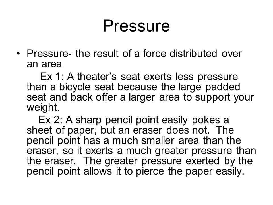 Pressure Cont'd To calculate pressure, divide the force by the area over which the force acts.