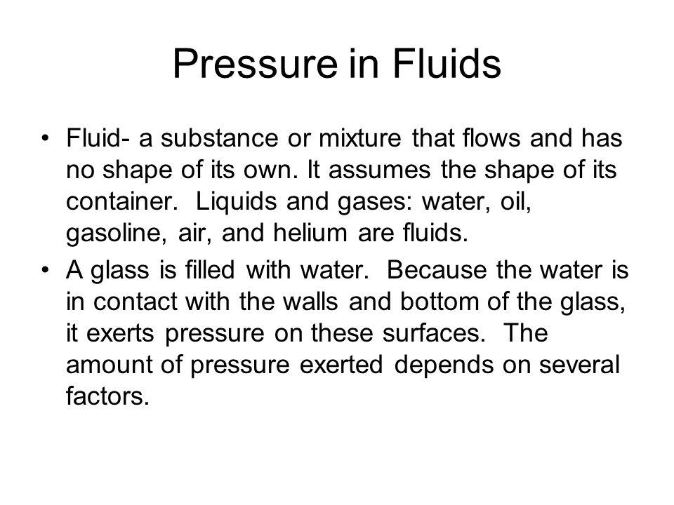 Pressure in Fluids Cont'd Water pressure increases as depth increases.