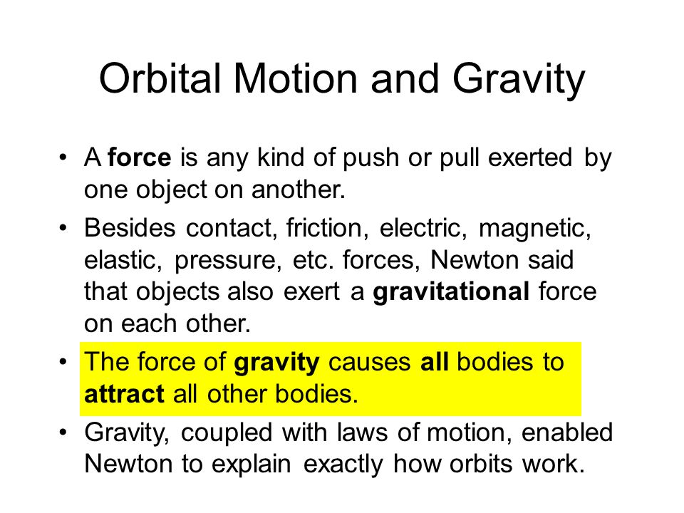 Orbital Motion and Gravity A force is any kind of push or pull exerted by one object on another.