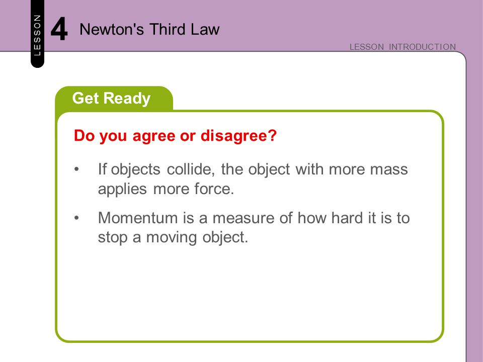 Key Concepts/Essential Questions LESSON LESSON INTRODUCTION 4 Newton s Third Law What is Newton's third law of motion.