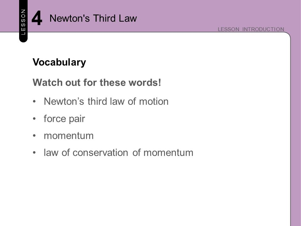 LESSON LESSON INTRODUCTION 4 Newton s Third Law Why move up.