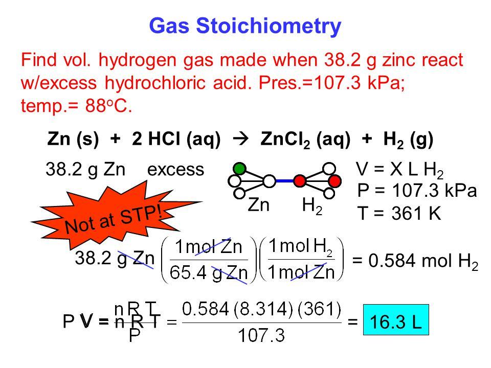 Gas Stoichiometry Find vol.hydrogen gas made when 38.2 g zinc react w/excess hydrochloric acid.
