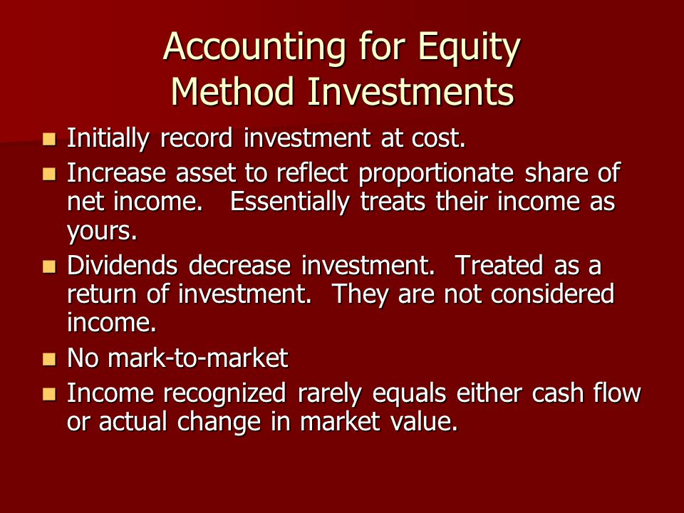 Accounting for Equity Method Investments Initially record investment at cost. Initially record investment at cost. Increase asset to reflect proportio