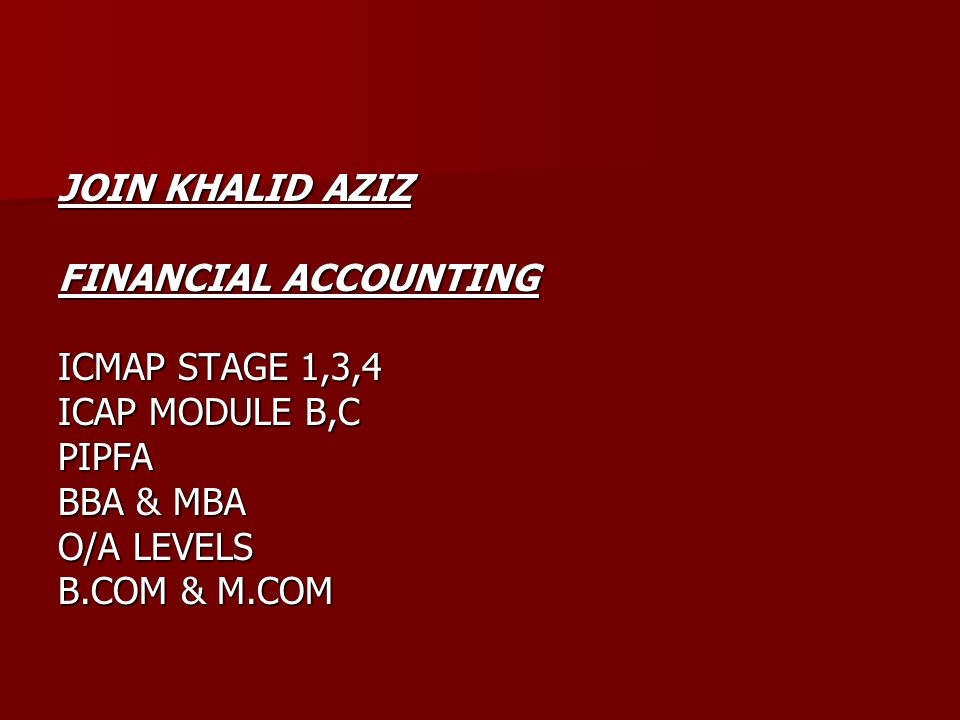 JOIN KHALID AZIZ FINANCIAL ACCOUNTING ICMAP STAGE 1,3,4 ICAP MODULE B,C PIPFA BBA & MBA O/A LEVELS B.COM & M.COM