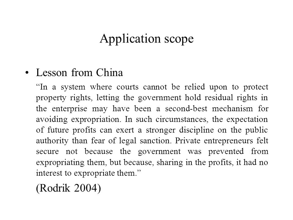Application scope Lesson from China In a system where courts cannot be relied upon to protect property rights, letting the government hold residual rights in the enterprise may have been a second-best mechanism for avoiding expropriation.