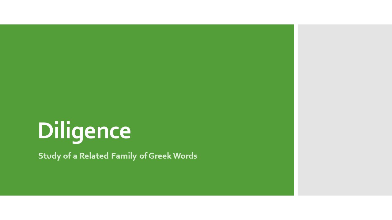 Diligence Study of a Related Family of Greek Words