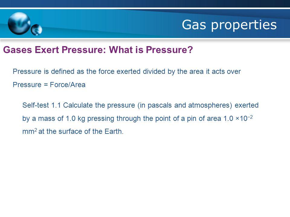 Gas properties Gases Exert Pressure: What is Pressure.