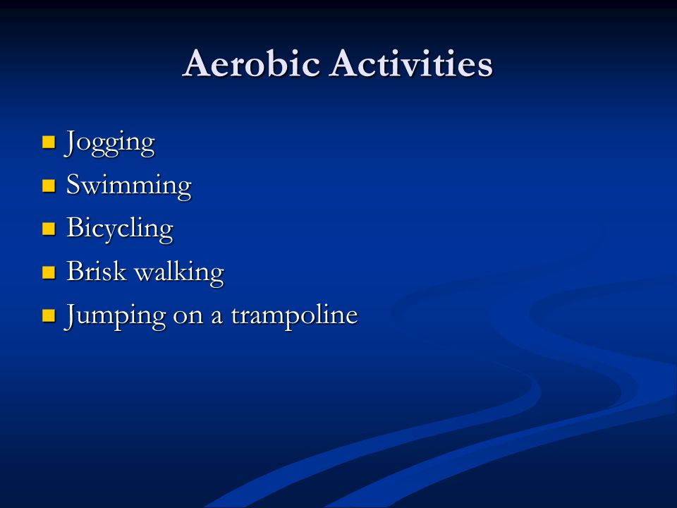 Aerobic Activities Jogging Jogging Swimming Swimming Bicycling Bicycling Brisk walking Brisk walking Jumping on a trampoline Jumping on a trampoline