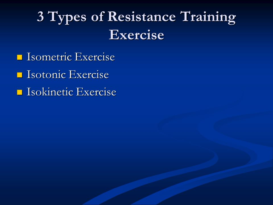 3 Types of Resistance Training Exercise Isometric Exercise Isometric Exercise Isotonic Exercise Isotonic Exercise Isokinetic Exercise Isokinetic Exerc