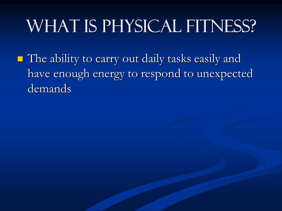 What is Physical Fitness.