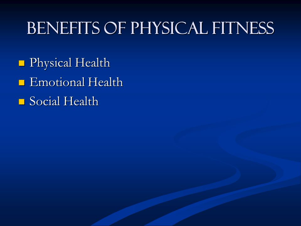 Benefits of Physical Fitness Physical Health Physical Health Emotional Health Emotional Health Social Health Social Health