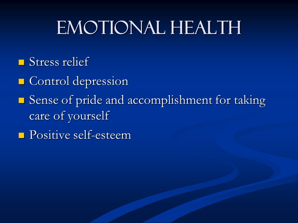 Emotional Health Stress relief Stress relief Control depression Control depression Sense of pride and accomplishment for taking care of yourself Sense
