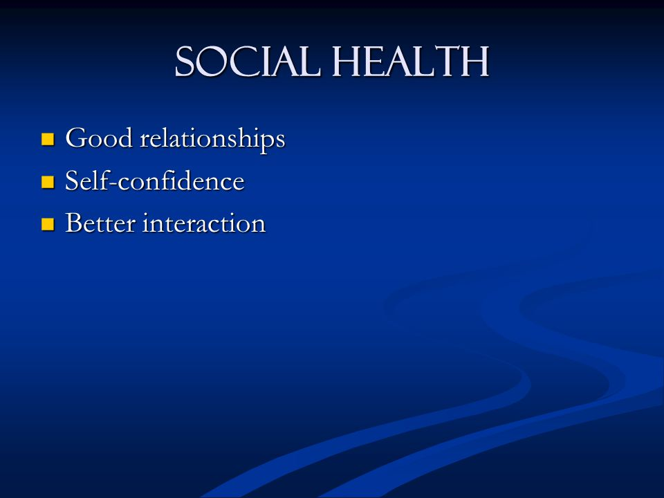 Social Health Good relationships Good relationships Self-confidence Self-confidence Better interaction Better interaction