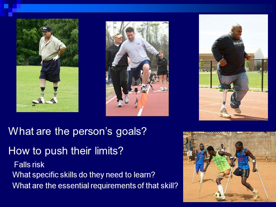 What are the person's goals. How to push their limits.