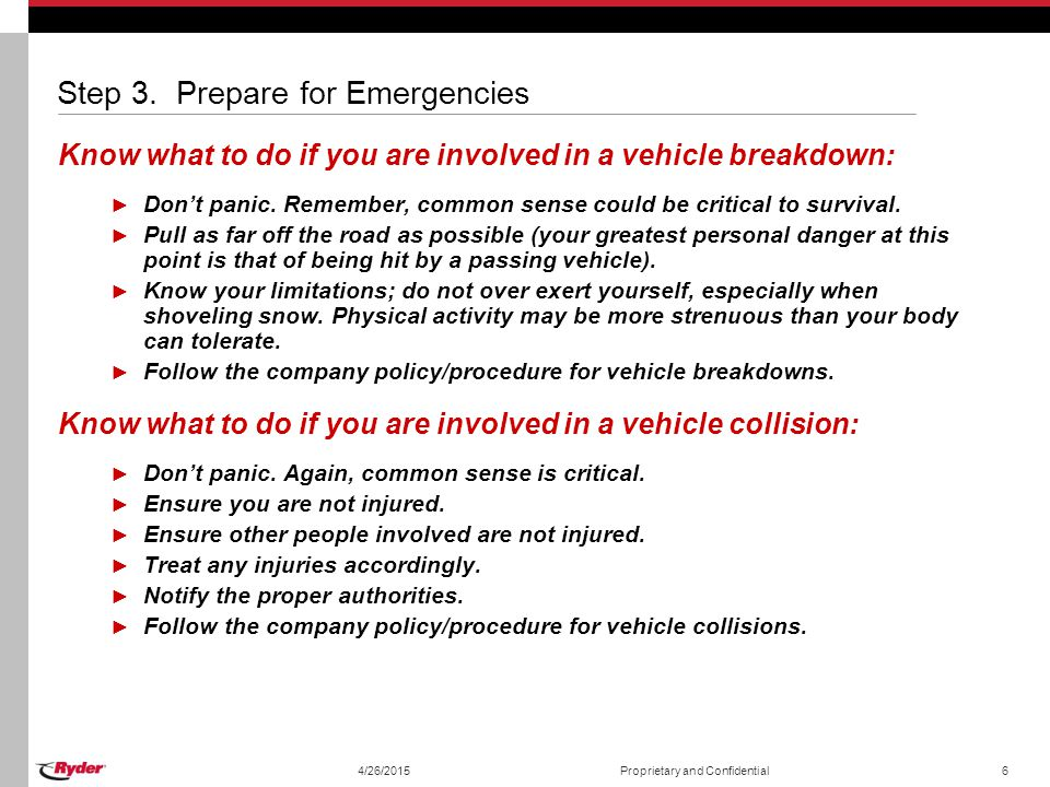 4/26/2015Proprietary and Confidential6 Step 3. Prepare for Emergencies Know what to do if you are involved in a vehicle breakdown: ► Don't panic. Reme