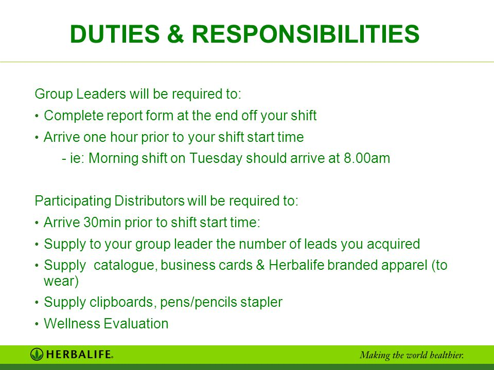 DUTIES & RESPONSIBILITIES Group Leaders will be required to: Complete report form at the end off your shift Arrive one hour prior to your shift start