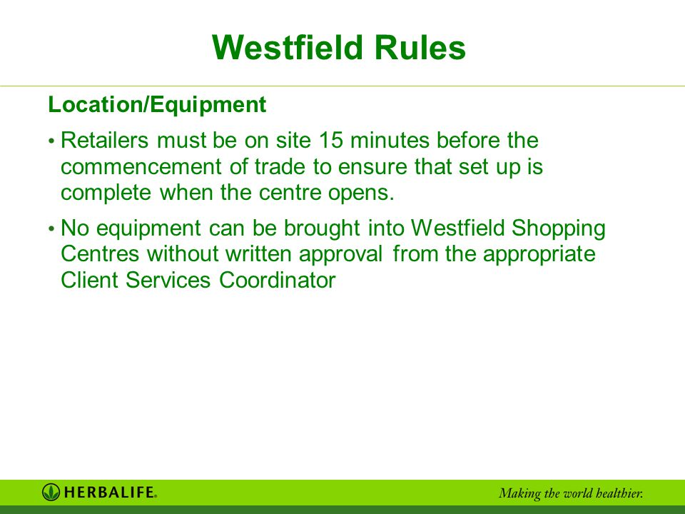 Westfield Rules Location/Equipment Retailers must be on site 15 minutes before the commencement of trade to ensure that set up is complete when the ce