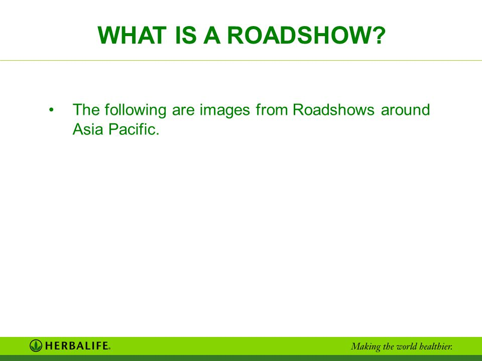WHAT IS A ROADSHOW? The following are images from Roadshows around Asia Pacific.