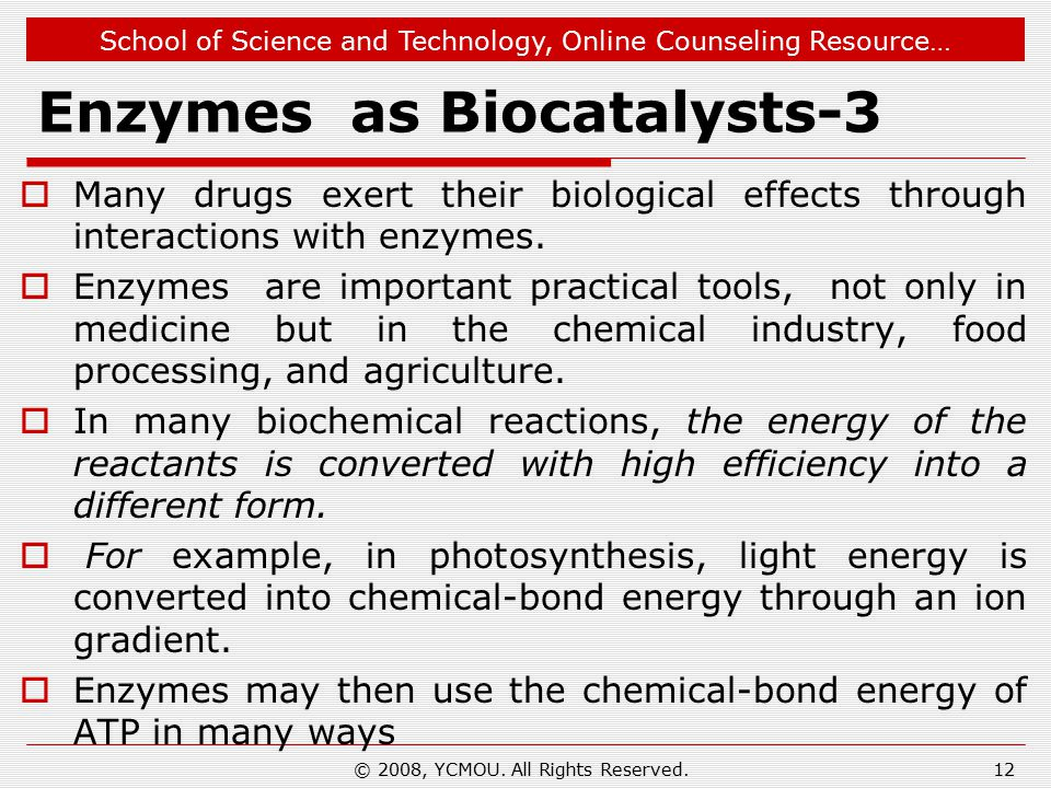 School of Science and Technology, Online Counseling Resource… Enzymes as Biocatalysts-3  Many drugs exert their biological effects through interactions with enzymes.