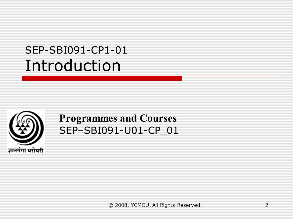 SEP-SBI091-CP1-01 Introduction Programmes and Courses SEP–SBI091-U01-CP_01 2© 2008, YCMOU.