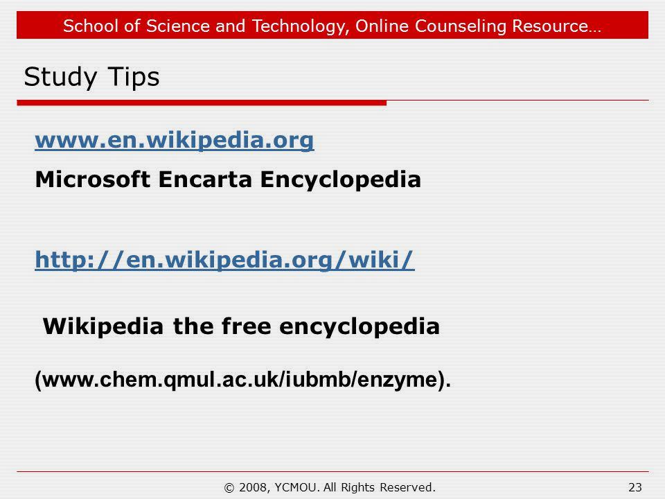 School of Science and Technology, Online Counseling Resource… Study Tips www.en.wikipedia.org Microsoft Encarta Encyclopedia http://en.wikipedia.org/w