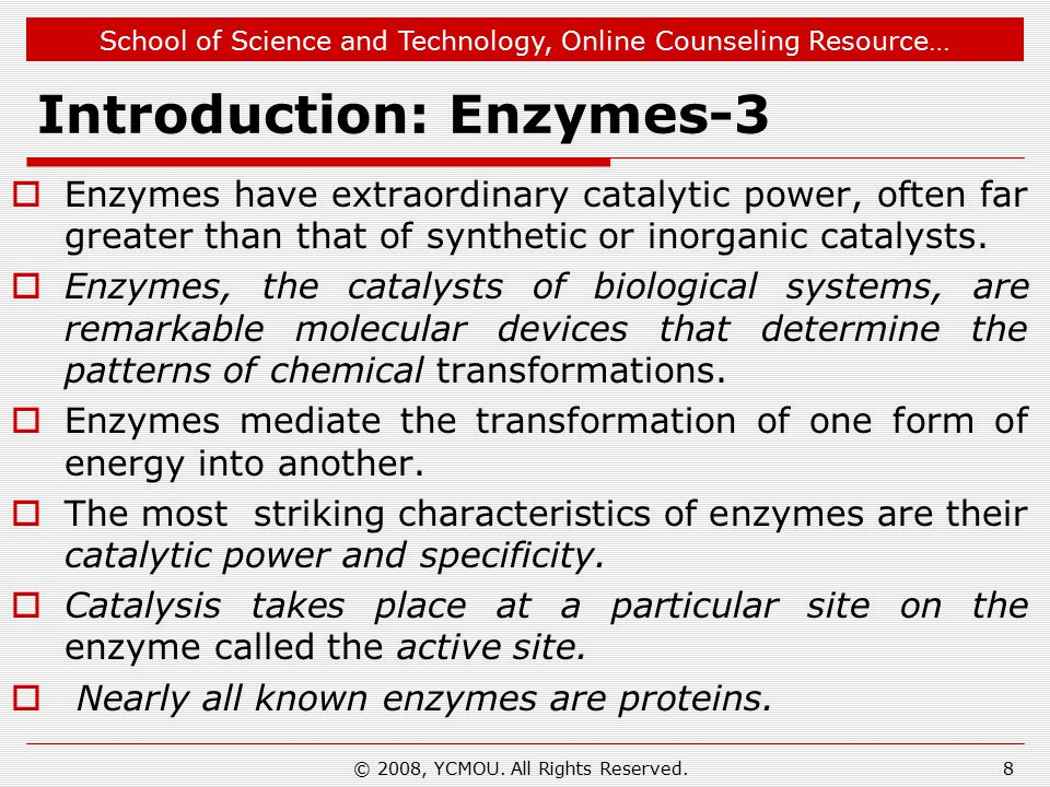 School of Science and Technology, Online Counseling Resource… Introduction: Enzymes-3  Enzymes have extraordinary catalytic power, often far greater than that of synthetic or inorganic catalysts.