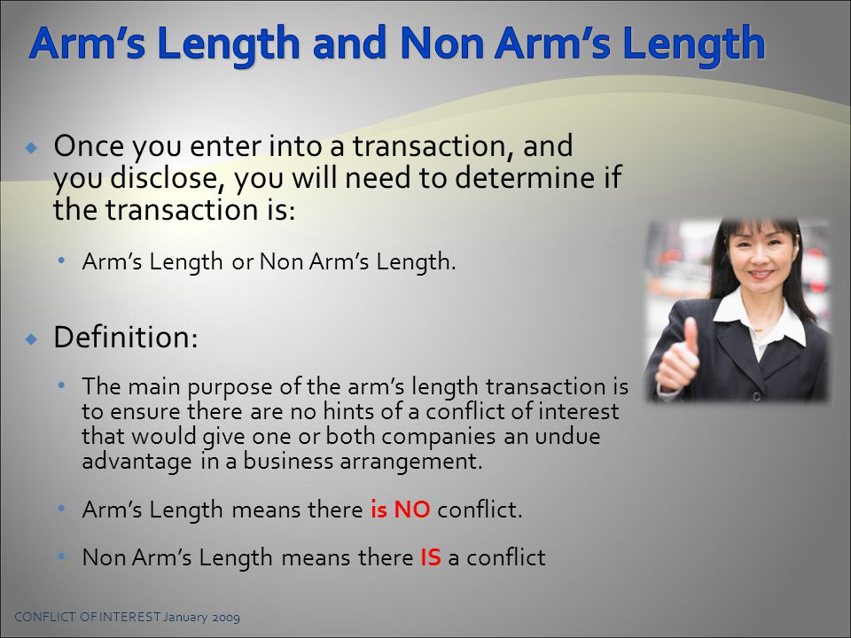  Once you enter into a transaction, and you disclose, you will need to determine if the transaction is: Arm's Length or Non Arm's Length.