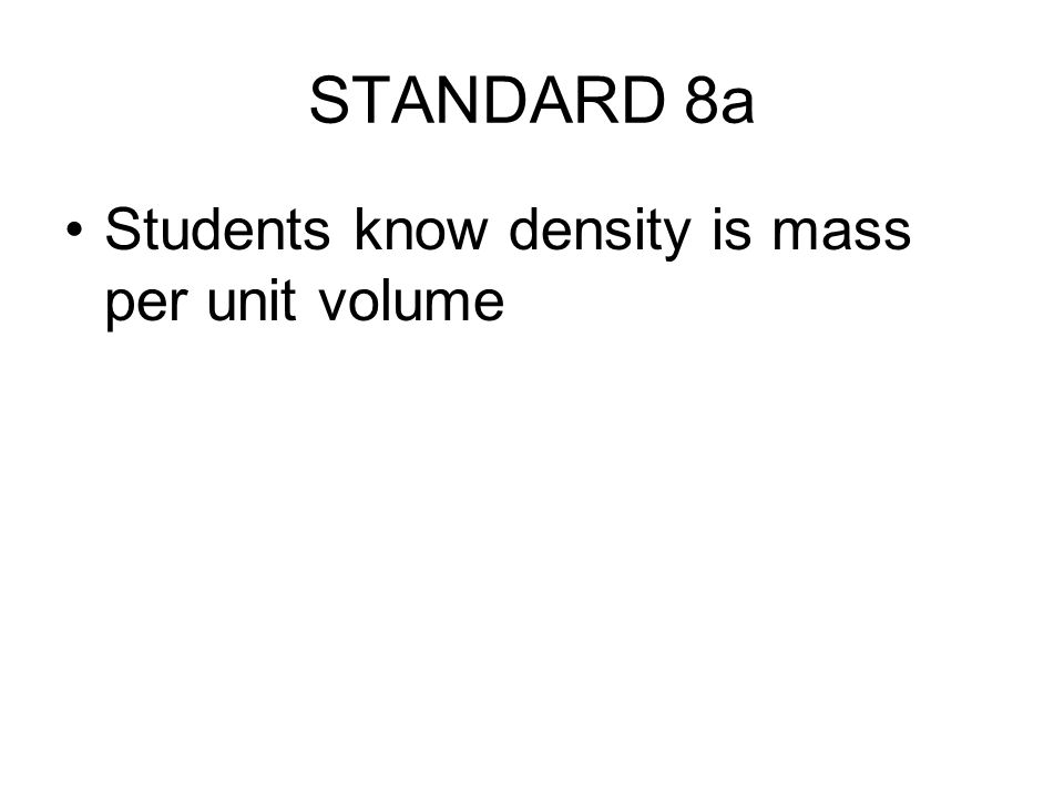 STANDARD 8a Students know density is mass per unit volume