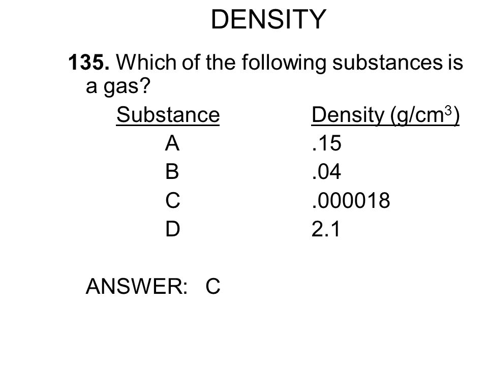 DENSITY 135.Which of the following substances is a gas.