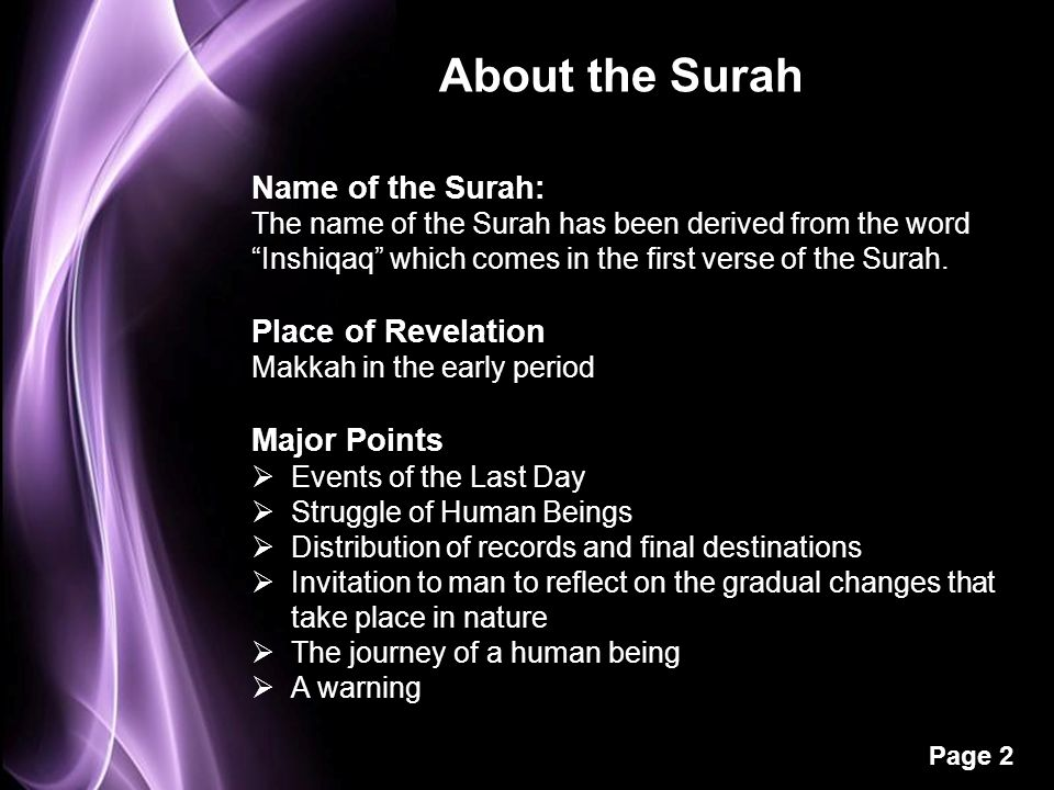 "Page 2 About the Surah Name of the Surah: The name of the Surah has been derived from the word ""Inshiqaq"" which comes in the first verse of the Surah."