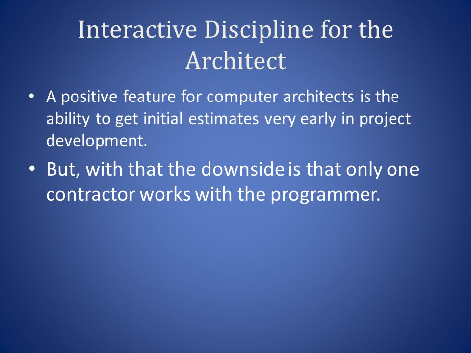 Interactive Discipline for the Architect A positive feature for computer architects is the ability to get initial estimates very early in project development.