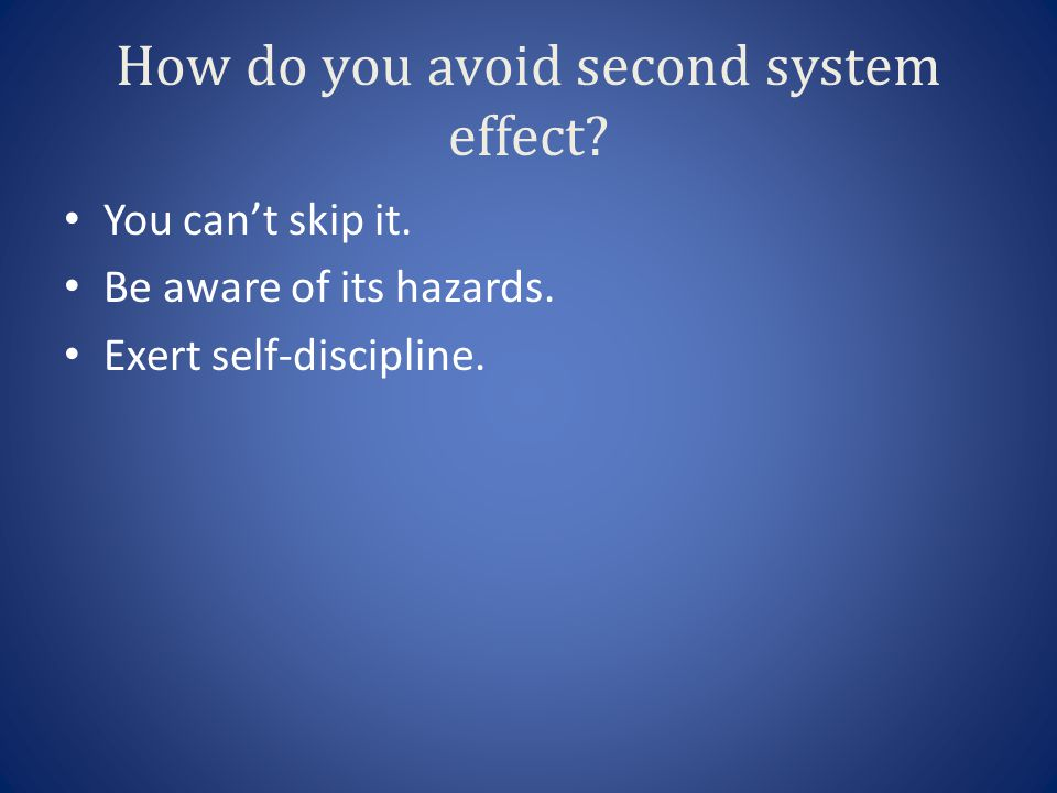 How do you avoid second system effect.You can't skip it.