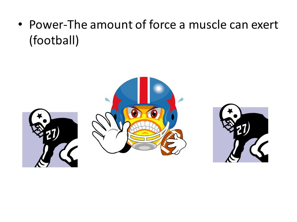 Power-The amount of force a muscle can exert (football)