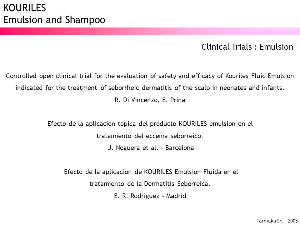 Farmaka Srl - 2005 KOURILES Emulsion and Shampoo Clinical Trials : Emulsion Controlled open clinical trial for the evaluation of safety and efficacy o