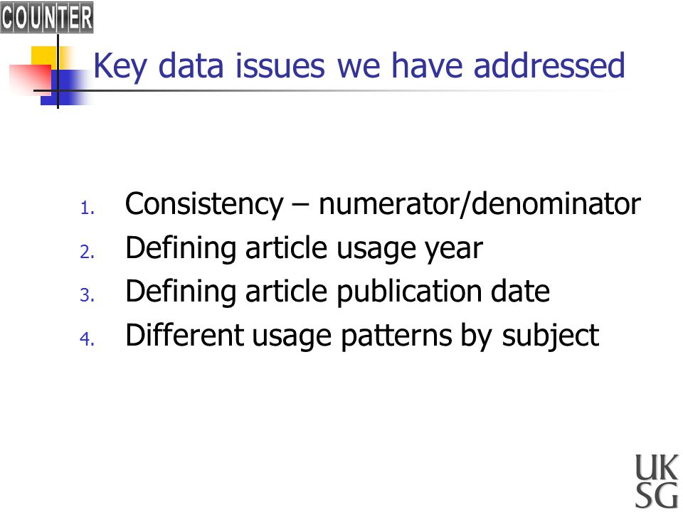 Key data issues we have addressed 1. Consistency – numerator/denominator 2.