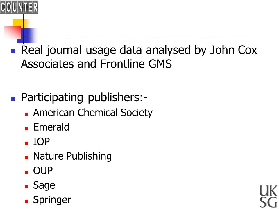 Real journal usage data analysed by John Cox Associates and Frontline GMS Participating publishers:- American Chemical Society Emerald IOP Nature Publishing OUP Sage Springer