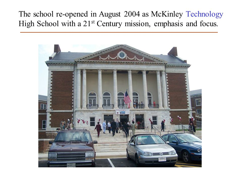 The school re-opened in August 2004 as McKinley Technology High School with a 21 st Century mission, emphasis and focus.