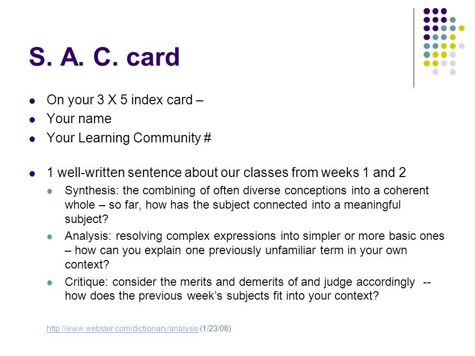 S. A. C. card On your 3 X 5 index card – Your name Your Learning Community # 1 well-written sentence about our classes from weeks 1 and 2 Synthesis: t