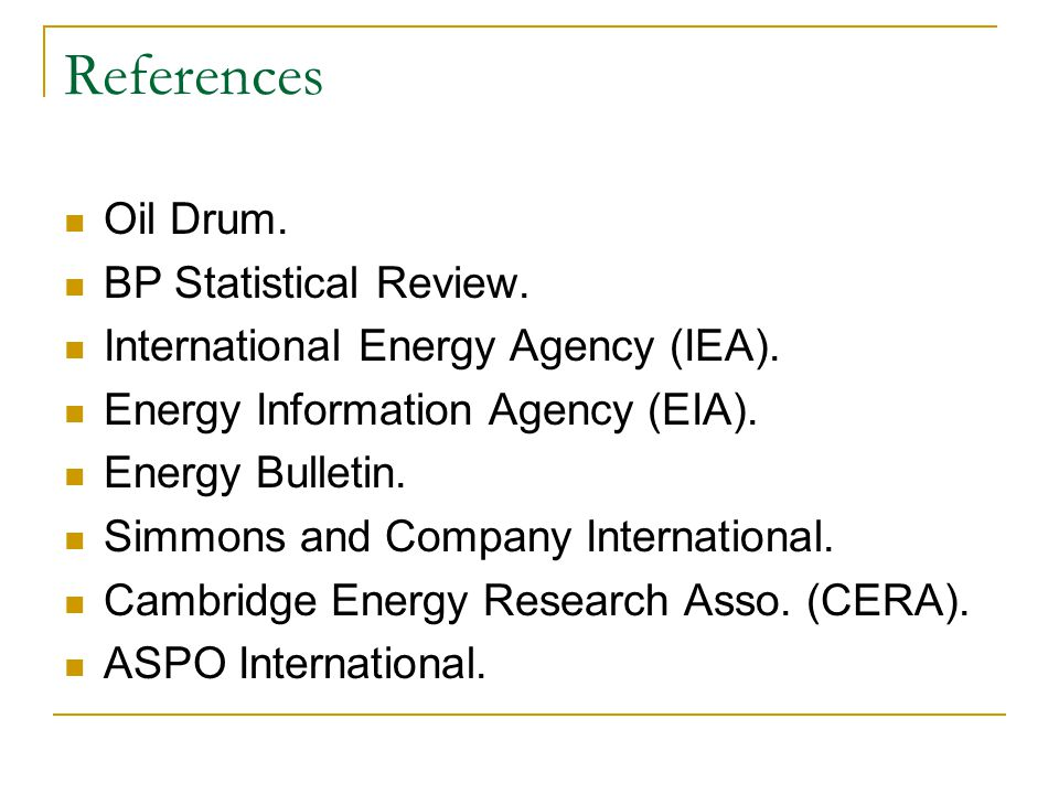 References Oil Drum. BP Statistical Review. International Energy Agency (IEA).