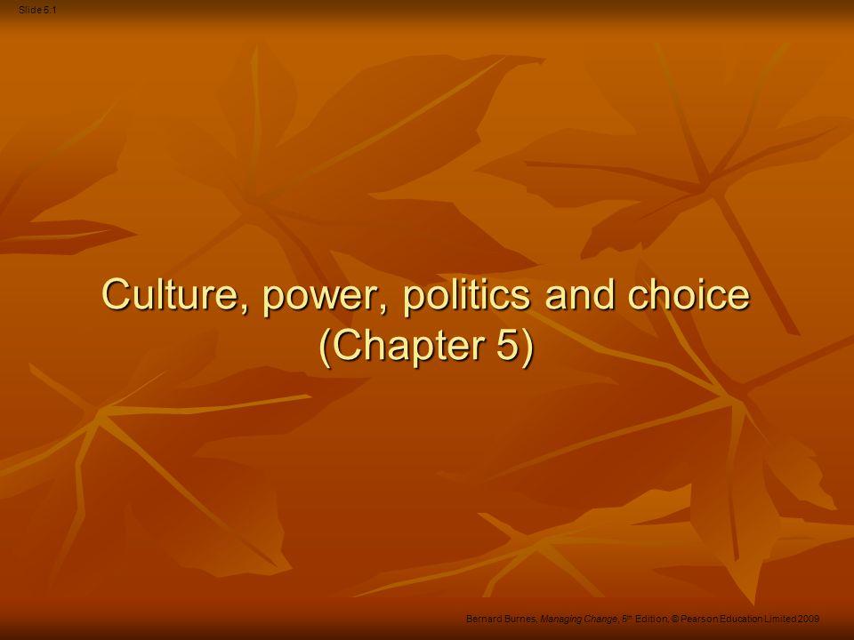Slide 5.22 Bernard Burnes, Managing Change, 5 th Edition, © Pearson Education Limited 2009 What is politics.