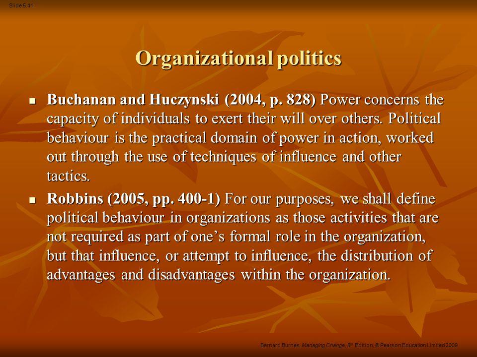 Slide 5.41 Bernard Burnes, Managing Change, 5 th Edition, © Pearson Education Limited 2009 Organizational politics Buchanan and Huczynski (2004, p. 82
