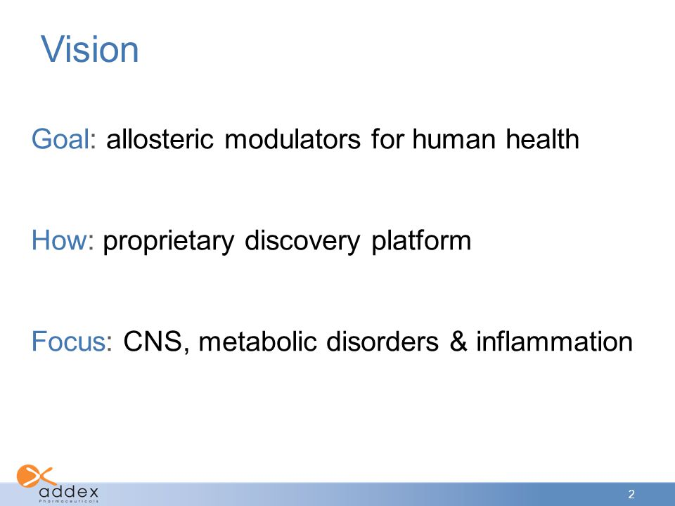 2 Vision Goal: allosteric modulators for human health How: proprietary discovery platform Focus: CNS, metabolic disorders & inflammation